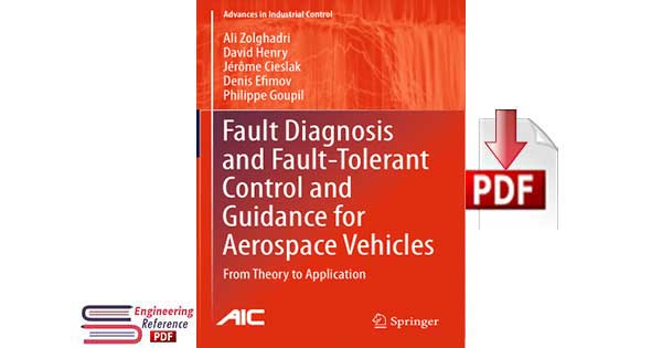 Fault Diagnosis and Fault-Tolerant Control and Guidance for Aerospace Vehicles from Theory to Application by Ali Zolghadri, David Henry, Jerome Cieslak, Denis Efimov and Philippe Goupil