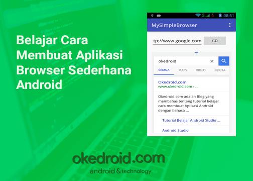 Belajar Cara Membuat Aplikasi Browser Sederhana Android - Okedroid.com ...