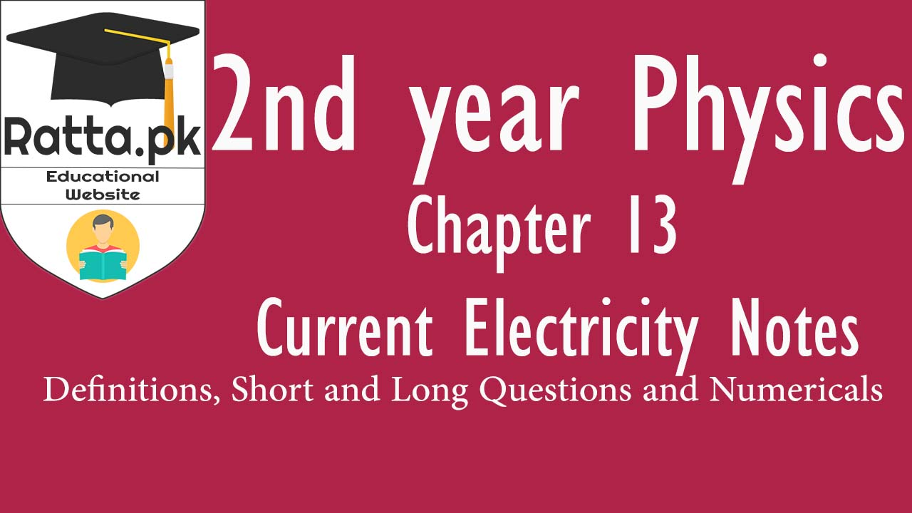 2nd Year Physics Chapter 13 Current Electricity Notes| Definition,Short & Long Questions Numerical