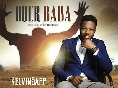 DOWNLOAD MP3: Kelvinsapp - Doer Baba (Prod. by Ebisco)
