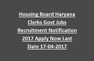 Housing Board Haryana Clerks Govt Jobs Recruitment Notification 2017 Apply Now Last Date 17-04-2017