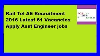 Rail Tel AE Recruitment 2016 Latest 61 Vacancies Apply Asst Engineer jobs
