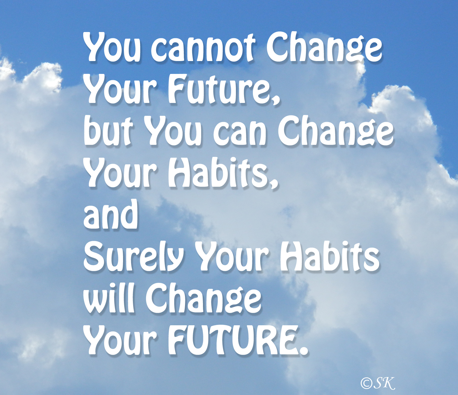"Image result for ""You cannot change your future, but you can change your habits, and surely your habits will change your future."" blogspot.com"