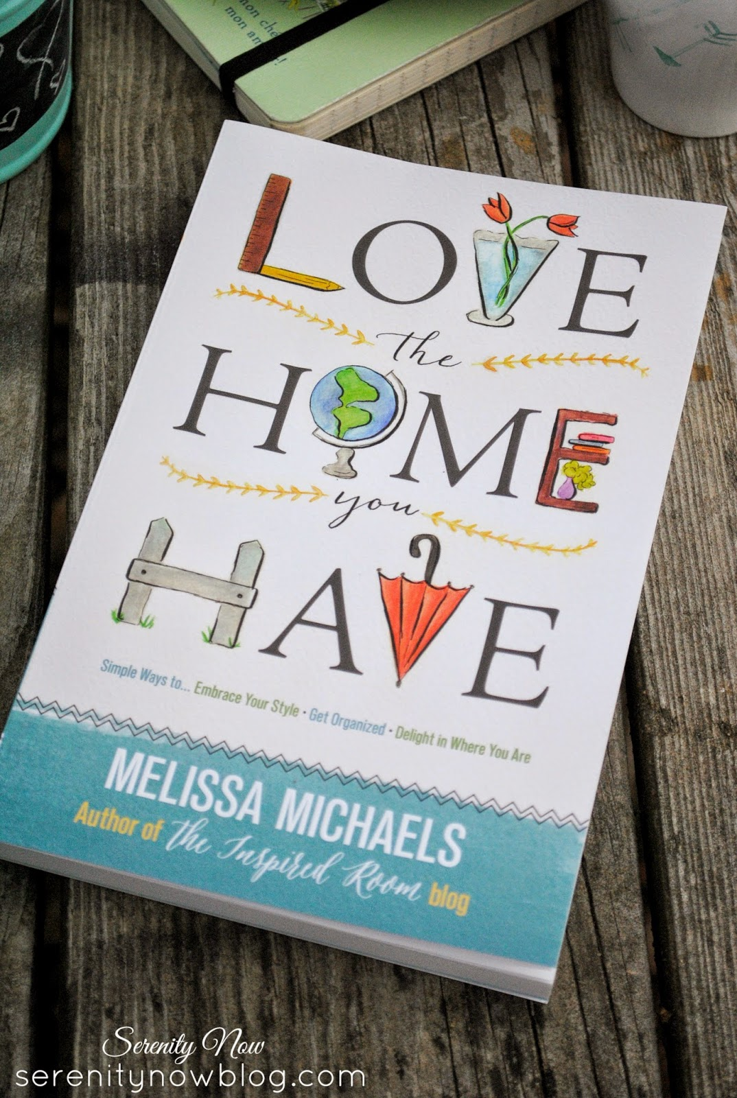 """Love the Home You Have"" a review of Melissa Michaels' inspiring new book...at Serenity Now"