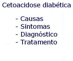 Cetoacidose diabética causas sintomas diagnóstico tratamento prevenção riscos complicações