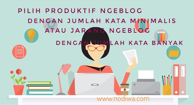 Pilih Produktif Ngeblog dengan Jumlah Kata Minimalis, atau Jarang Ngeblog dengan Jumlah Kata Banyak