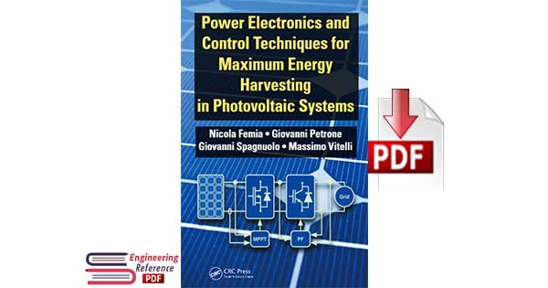 Download Power Electronics and Control Techniques for Maximum Energy Harvesting in Photovoltaic Systems by Nicola Femia pdf