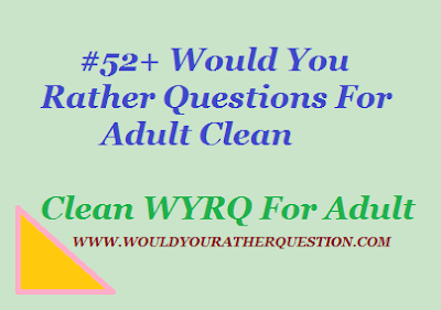 Would You Rather Questions For Adult Clean