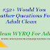 #52+ Would You Rather Questions For Adult Clean - Clean WYRQ For Adult