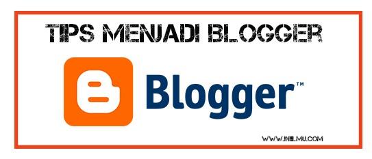 Tips dan Trik Menjadi Blogger