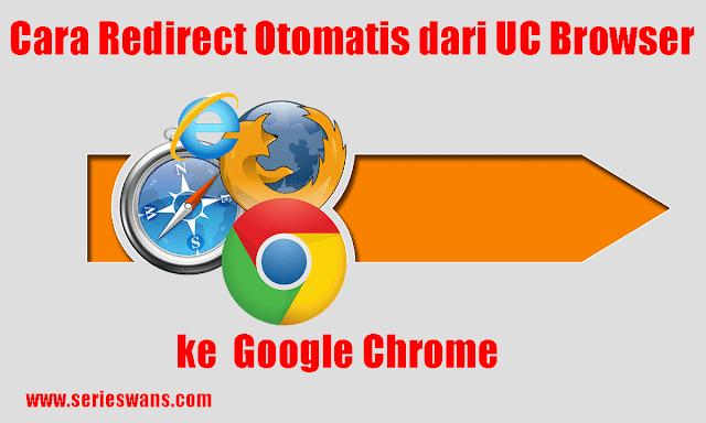 Cara Mengalihkan UC Browser ke Chrome (AdBlock Redirect)