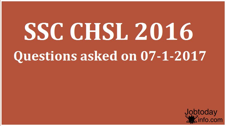 Questions asked in SSC CHSL 2016 Tier 1, 7th January 2017