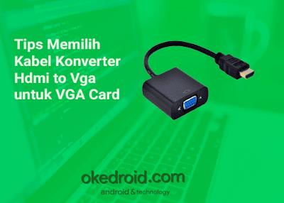 Tips Memilih Kabel Konverter Hdmi to Vga untuk VGA Card