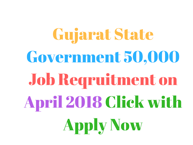 Gujarat State Government 50,000 Job Vacancies Open April 2018 Apply Now