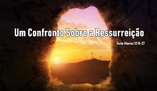 Um Confronto Sobre a Ressurreição