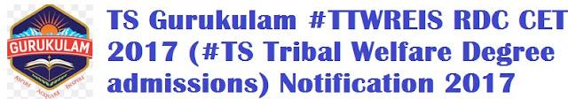 TS Gurukulam #TTWREIS RDC CET 2017 (#TS Tribal Welfare Degree admissions) Notification 2017