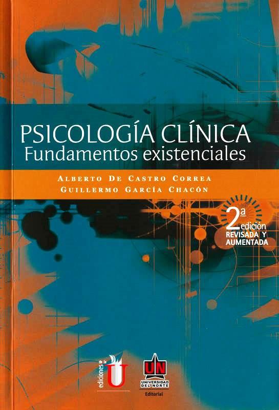 Psicología clínica: Fundamentos existenciales, 2da Edición – Alberto De Castro Correa y Guillermo García Chacón
