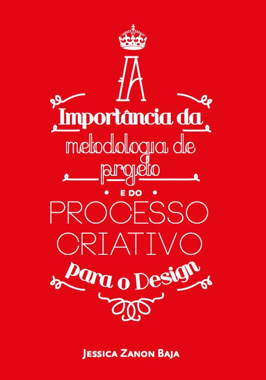 Capa do TCC - A importância da metodologia de projeto e do processo criativo para o Design