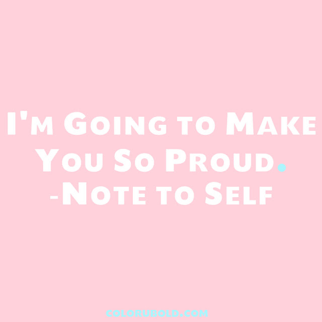I'm going to make you so proud - note to self