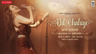 Dil Chahiye Lyrics | Neha Kakkar | Tony Kakkar