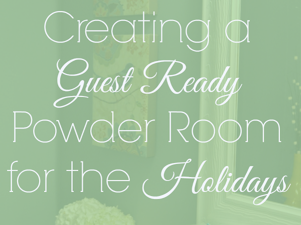 Creating a Guest Ready Powder Room for the Holidays