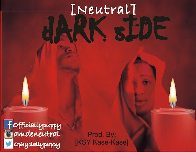 [New Music] Neutral: Dark_Side Mp3 Download