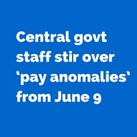 Central govt staff stir over 'pay anomalies' from June 9