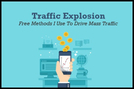 Traffic Explosion - Free Methods I Use to Drive Mass Traffic