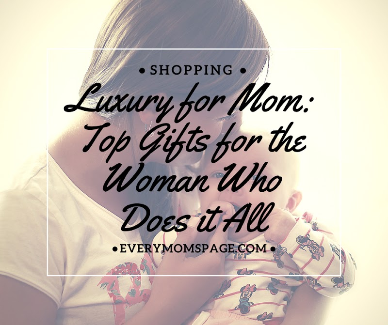 Luxury for Mom: Top Gifts for the Woman Who Does it All