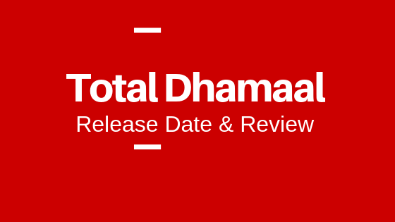 Total Dhamaal Review,  trailor and release date