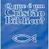 O Que é um Cristão Bíblico? - Albert N. Martin