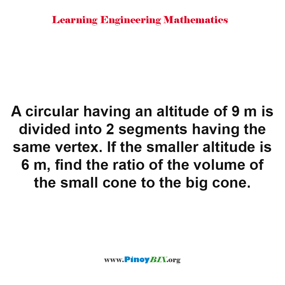 Find the ratio of the volume of the small cone to the big cone