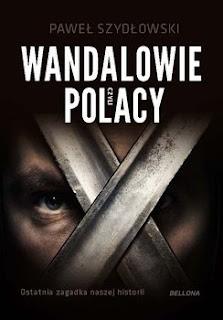 Wandalowie czyli Polacy. Ostatnia zagadka naszej historii - Paweł Szydłowski