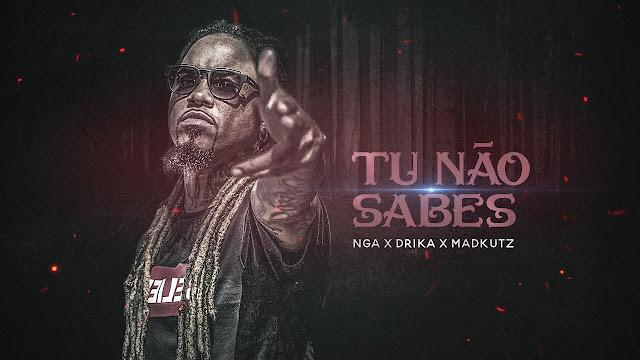 NGA x Madkutz - Tu Não Sabes (Feat. Drika) (Rap) [Download] baixar nova musica descarregar agora 2019