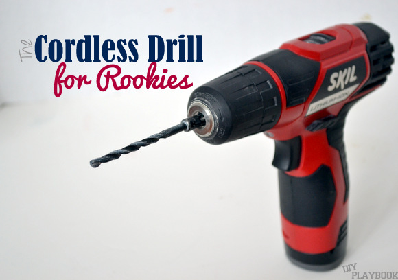 How to Use a Cordless Drill: the cordless drill for rookies | DIY Playbook