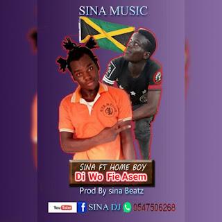 Sina ft Home Boy - Di  Wo  Fie Asem (prod by Sinabeat)