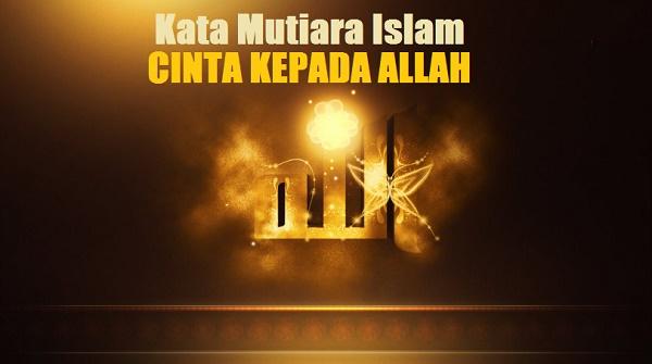 37+ Kata Mutiara Islam Tentang Mencintai Allah, Mahabbah Kepada Sang Pencipta