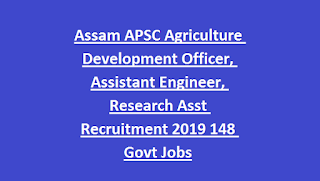 Assam APSC Agriculture Development Officer, Assistant Engineer, Research Asst Recruitment 2019 148 Govt Jobs