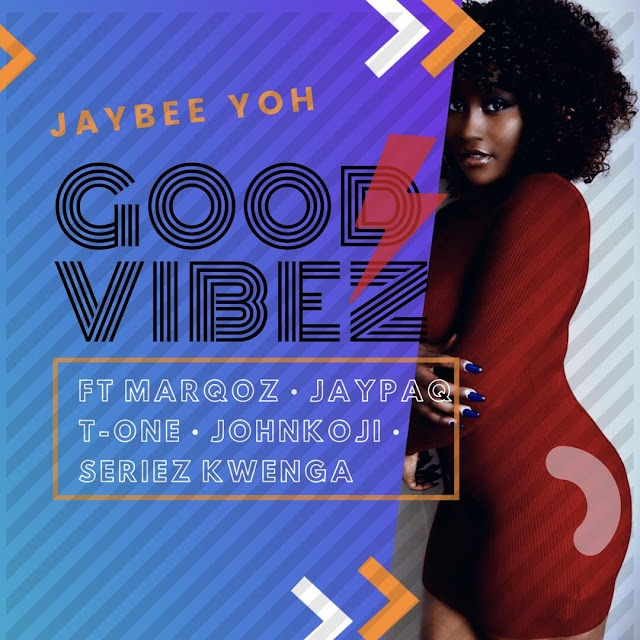 "#MUSIC: Jaybee Yoh - ""Good Vibez"" ft MarQoz x JaypaQ x T-One x Johnkoji x Seriez Kwenga"