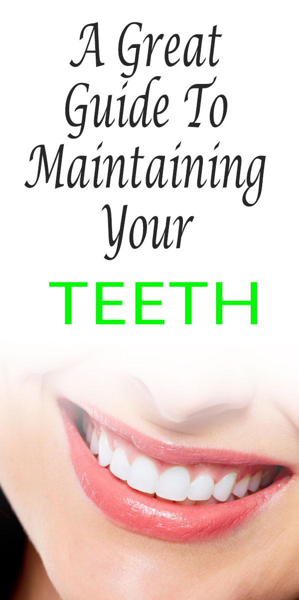 A Great Guide To Maintaining Your Teeth