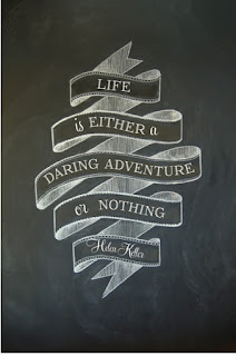Life is either a daring adventure or nothing. Helen Keller