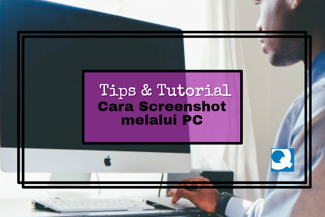 Cara screenshot melalui PC/ Laptop