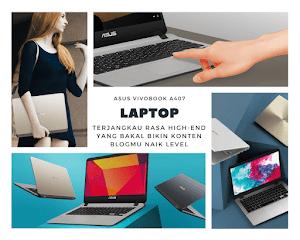 ASUS VivoBook A407: Laptop Terjangkau Rasa High-End Yang Bakal Bikin Konten Blogmu Naik Level