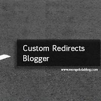 Manfaat dan Cara Penggunaan Custom Redirects Blogger