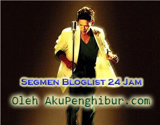 Segmen Bloglist 24 Jam Oleh Akupenghibur.com