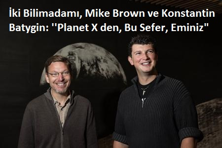 Mike Brown ve Konstantin Batygin: ''Planet X'ten Bu Sefer Eminiz""