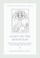 https://www.svspress.com/light-on-the-mountain-greek-patristic-and-byzantine-homilies-on-the-transfiguration-of-the-lord/