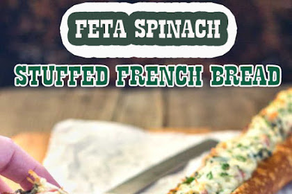 FETA SPINACH STUFFED FRENCH BREAD