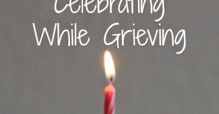 celebrating while grieving ideas for birthdays after your