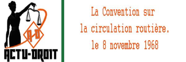 La Convention sur la circulation routière. Signée à Vienne le 8 novembre 1968